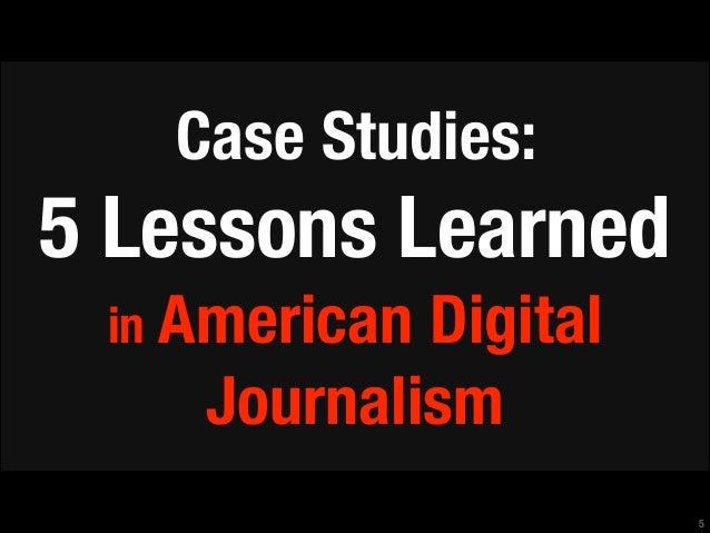 Case Studies:  5 Lessons Learned in American  Digital Journalism !5