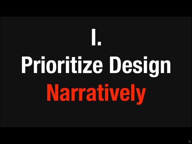 I. Prioritize Design Narratively !6