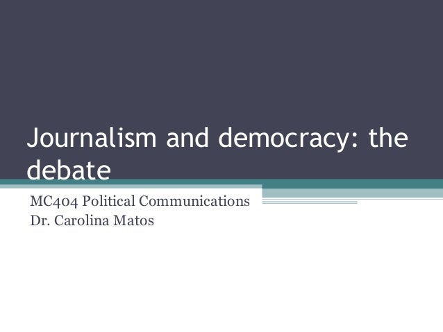 Journalism and democracy: thedebateMC404 Political CommunicationsDr. Carolina Matos