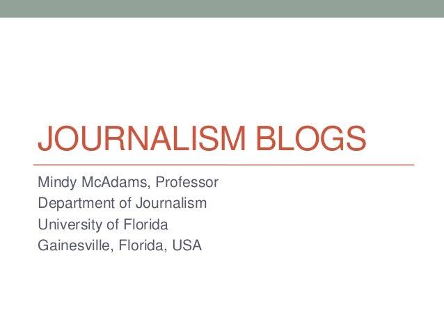 Mindy McAdams, Professor Department of Journalism University of Florida Gainesville, Florida, USA JOURNALISM BLOGS