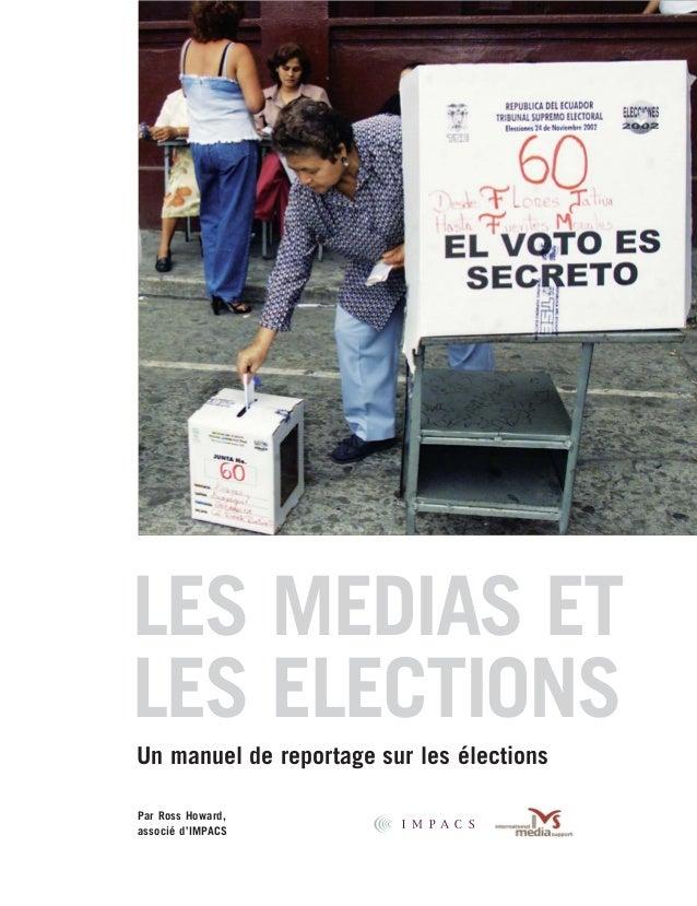 IMPACS_Cover_French  4/1/05  8:59 AM  Page 2  LES MEDIAS ET LES ELECTIONS Un manuel de reportage sur les élections Par Ros...