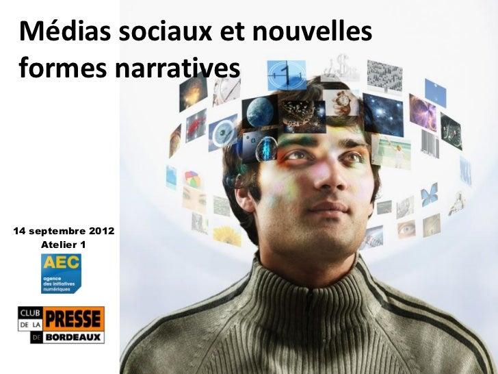 Médias sociaux et nouvellesformes narratives14 septembre 2012     Atelier 1