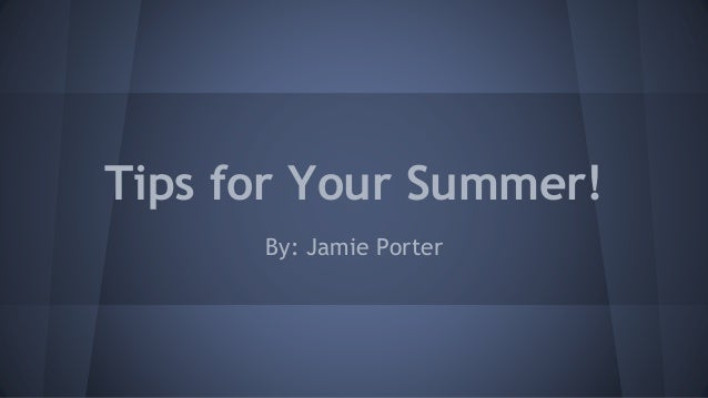 Tips for Your Summer! By: Jamie Porter