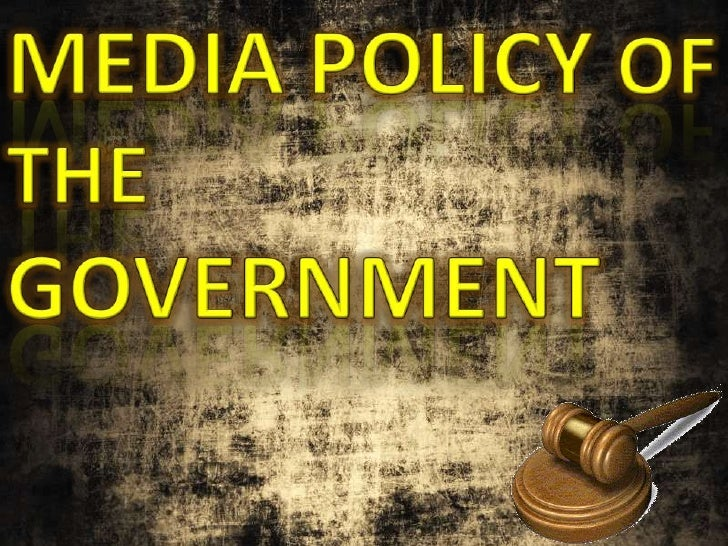 MEDIA POLICY OF THE GOVERNMENT<br />