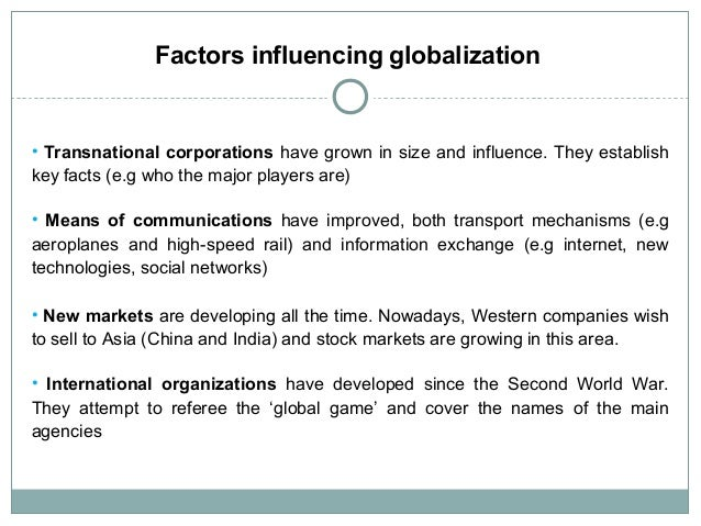 factors in globalisation Economic and cultural factors in globalisation, globalisation, global change, sose: geography, year 8, nsw in this chapter: international trade has expanded through the rise of globalisation and the adoption of free-trade by many countries tncs have grown to dominate world markets changing labour patterns have allowed a number of large companies.