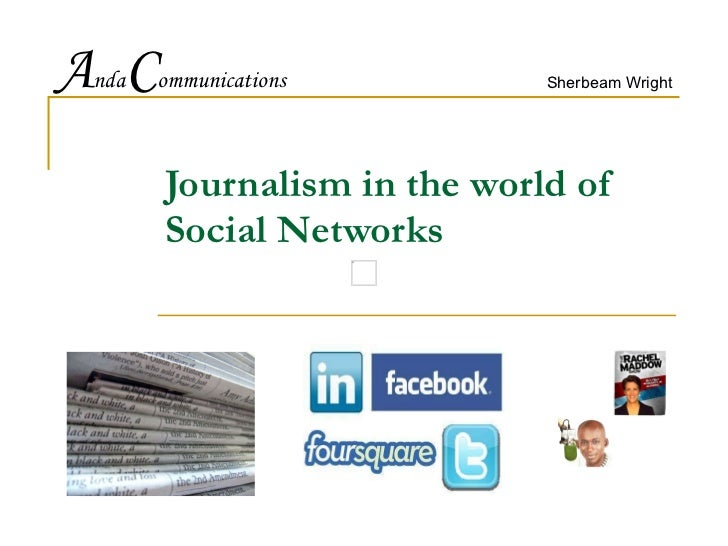 Sherbeam Wright Journalism in the world of Social Networks A nda C ommunications