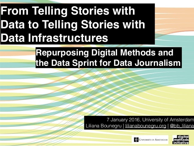 From Telling Stories with Data to Telling Stories with Data Infrastructures 7 January 2016, University of Amsterdam Lilian...