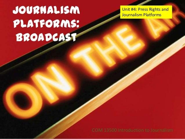 Journalism                Unit #4: Press Rights and                          Journalism PlatformsPlatforms: Broadcast     ...
