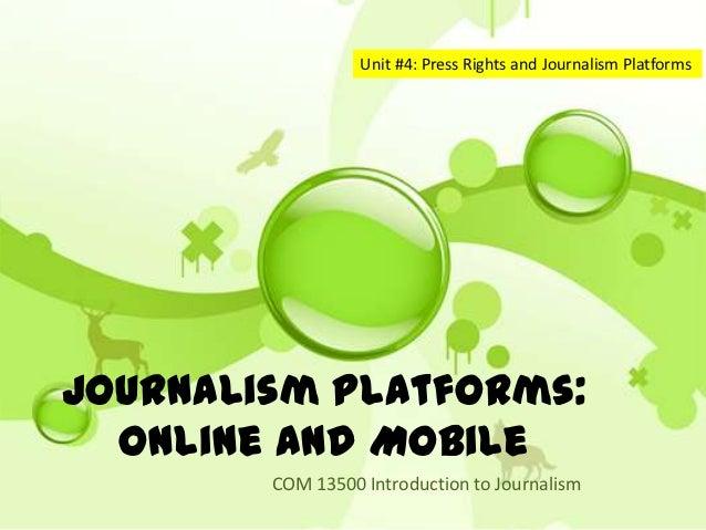 Unit #4: Journalism PlatformsJournalism Platforms:        Online         COM 13500 Introduction to Journalism