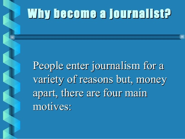 Why do I want to be a journalist?