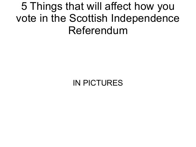 5 Things that will affect how you vote in the Scottish Independence Referendum IN PICTURES