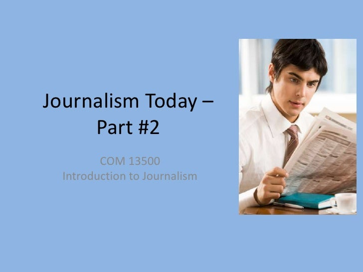 Journalism Today – Part #2<br />COM 13500<br />Introduction to Journalism<br />