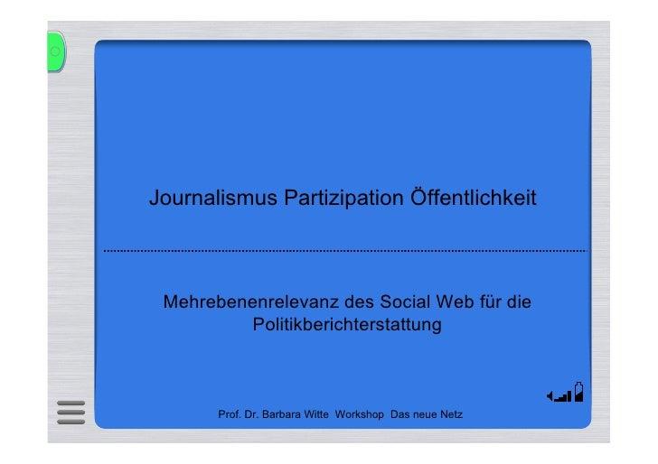 Journalismus Partizipation Öffentlichkeit     Mehrebenenrelevanz des Social Web für die           Politikberichterstattung...