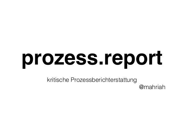 prozess.report kritische Prozessberichterstattung @mahriah