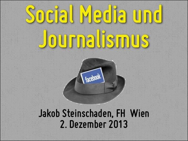 Social Media und Journalismus Jakob Steinschaden, FH Wien 2. Dezember 2013