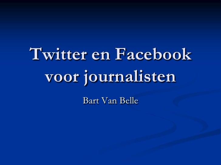 Twitter en Facebookvoor journalisten<br />Bart Van Belle<br />