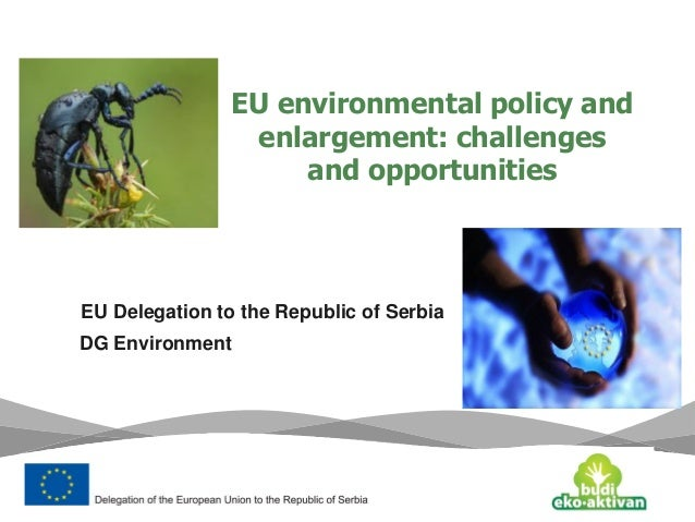 EU environmental policy andenlargement: challengesand opportunitiesEU Delegation to the Republic of SerbiaDG Environment