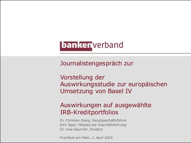 Journalistengespräch zur Vorstellung der Auswirkungsstudie zur europäischen Umsetzung von Basel IV Auswirkungen auf ausgew...