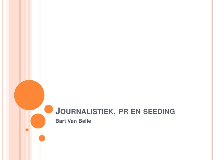Journalistiek, pr en seeding<br />Bart Van Belle<br />