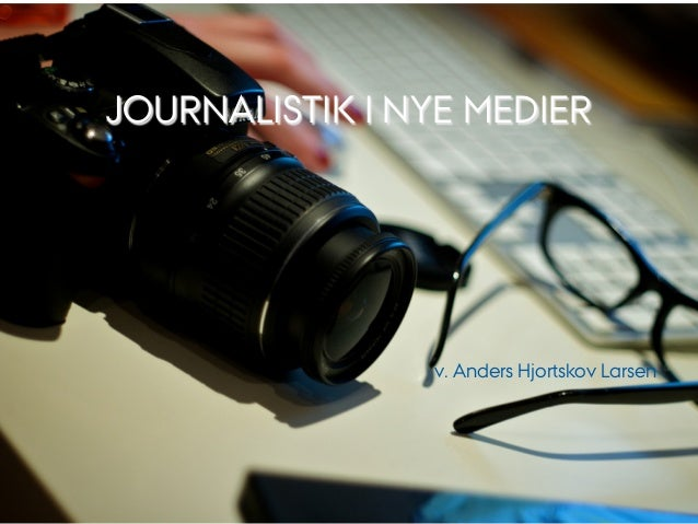 AARHUSUNIVERSITET    JOURNALISTIK I NYE MEDIER                           v. Anders Hjortskov Larsen                 CENTER...