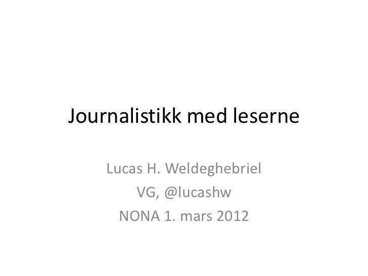 Journalistikk med leserne    Lucas H. Weldeghebriel        VG, @lucashw      NONA 1. mars 2012