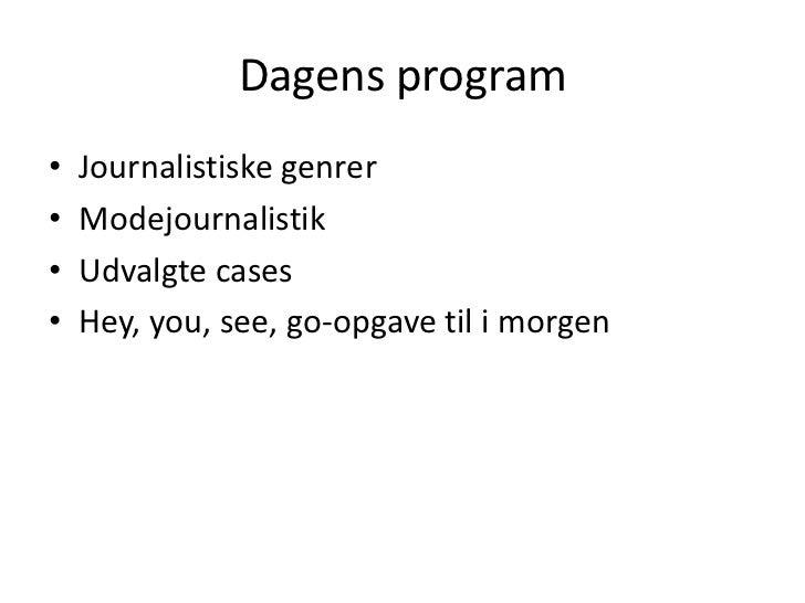 Dagens program<br />Journalistiske genrer<br />Modejournalistik<br />Udvalgte cases<br />Hey, you, see, go-opgave til i mo...