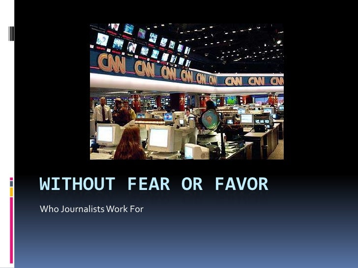 Without fear or favor<br />Who Journalists Work For<br />