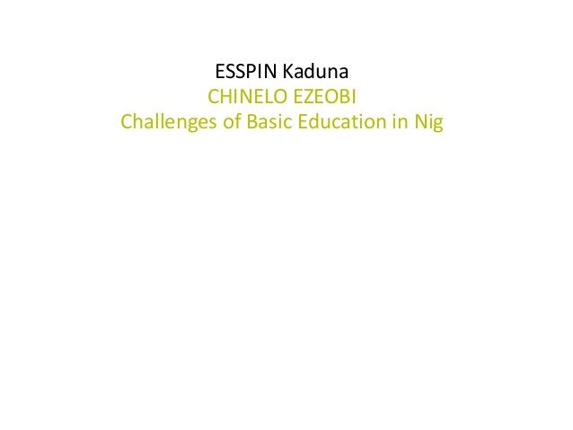 ESSPIN Kaduna         CHINELO EZEOBIChallenges of Basic Education in Nig