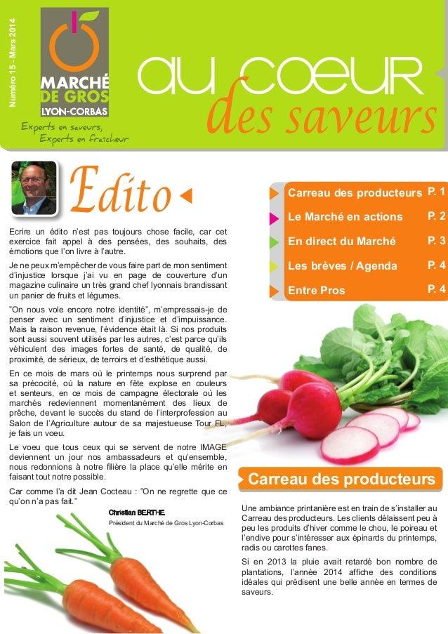 au cOeur des saveurs Numéro15-Mars2014 Edito Christian BERTHE Président du Marché de Gros Lyon-Corbas Carreau des producte...