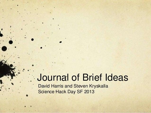 Journal of Brief Ideas David Harris and Steven Kryskalla Science Hack Day SF 2013