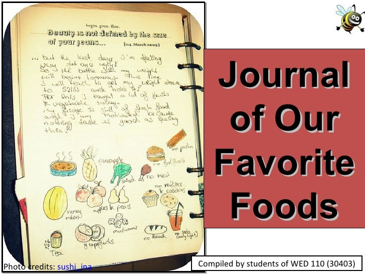 Photo credits:  sushi_ina Compiled by students of WED 110 (30403) Journal of Our Favorite Foods