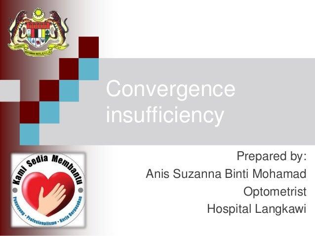 Convergence insufficiency Prepared by: Anis Suzanna Binti Mohamad Optometrist Hospital Langkawi