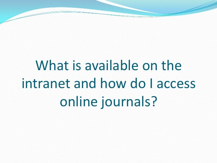 What is available on the intranet and how do I access online journals?<br />