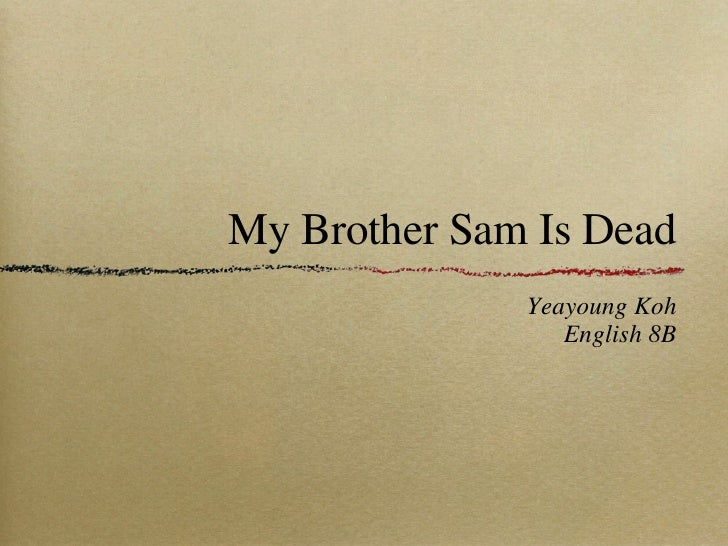 My Brother Sam Is Dead <ul><li>Yeayoung Koh </li></ul><ul><li>English 8B </li></ul>