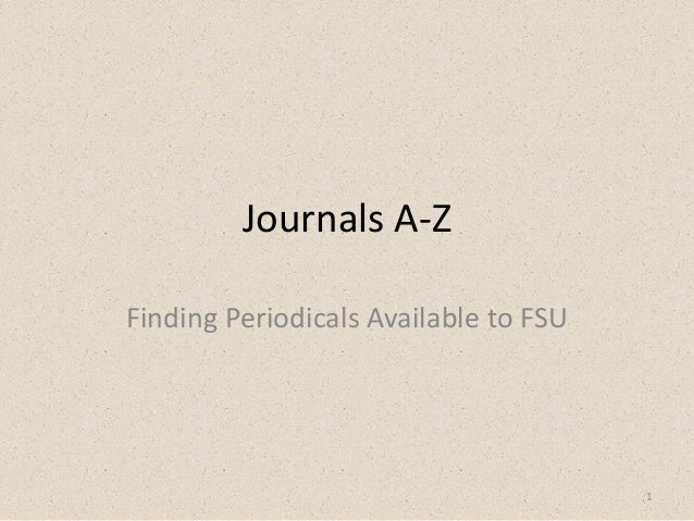 Journals A-Z Finding Periodicals Available to FSU  1