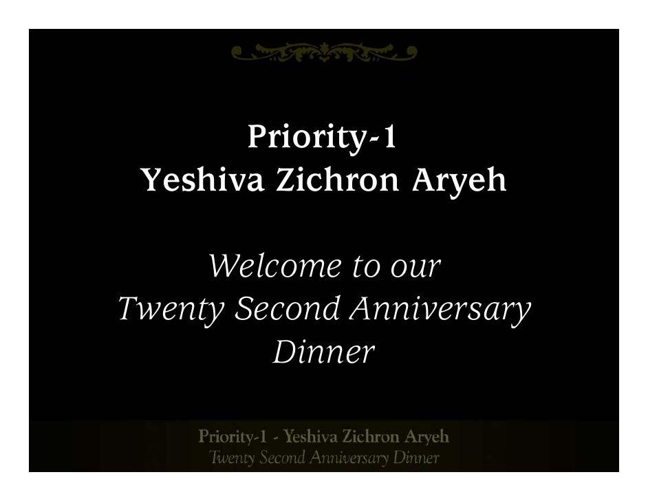Priority-1  Yeshiva Zichron Aryeh       Welcome to our Twenty Second Anniversary          Dinner