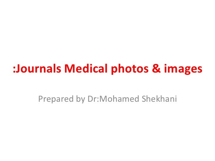 Journals Medical photos & images: Prepared by Dr:Mohamed Shekhani