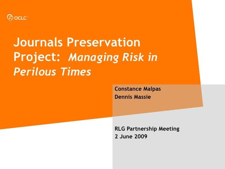 Journals Preservation Project:  Managing Risk in Perilous Times   Constance Malpas Dennis Massie RLG Partnership Meeting 2...