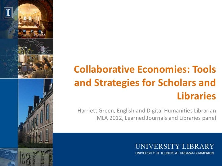 Collaborative Economies: Toolsand Strategies for Scholars and                       LibrariesHarriett Green, English and D...
