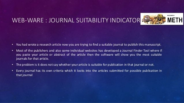 WEB-WARE : JOURNAL SUITABILITY INDICATOR • You had wrote a research article now you are trying to find a suitable journal ...