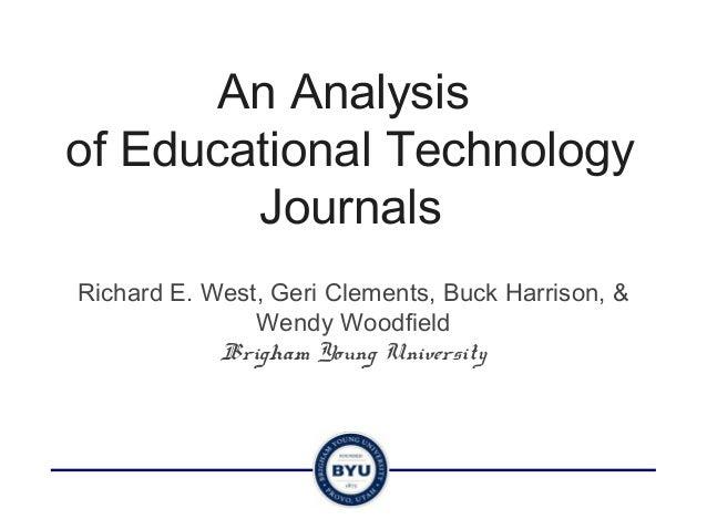 An Analysisof Educational Technology        JournalsRichard E. West, Geri Clements, Buck Harrison, &               Wendy W...
