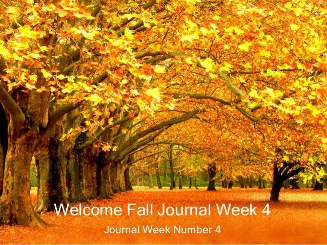 Welcome Fall Journal Week 4 Journal Week Number 4