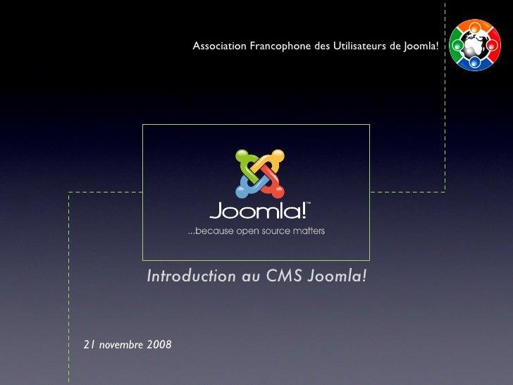 Association Francophone des Utilisateurs de Joomla!                Introduction au CMS Joomla!    21 novembre 2008