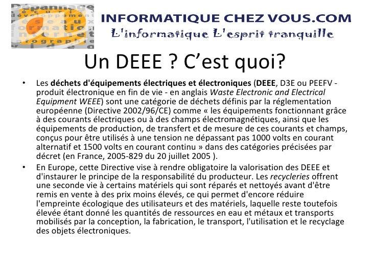 Un DEEE ? C'est quoi? <ul><li>Les  déchets d'équipements électriques et électroniques  ( DEEE , D3E ou PEEFV - produit éle...