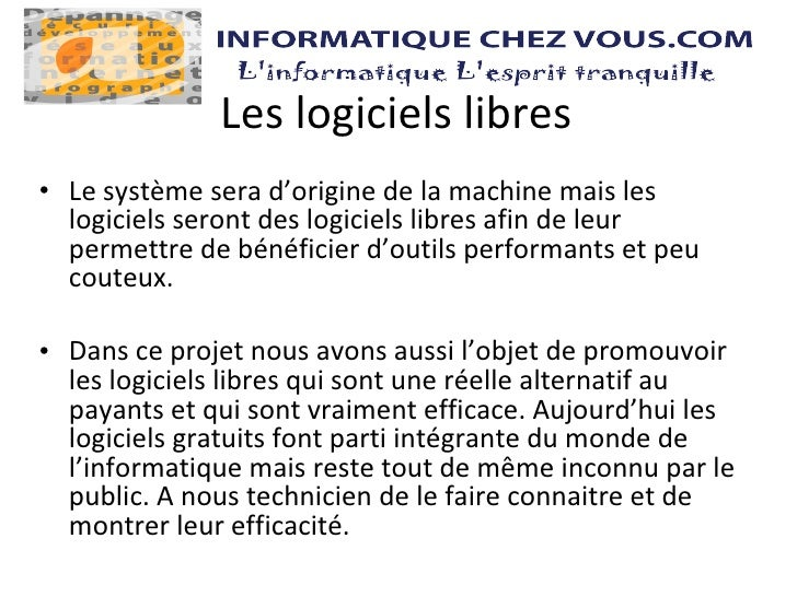 Les logiciels libres <ul><li>Le système sera d'origine de la machine mais les logiciels seront des logiciels libres afin d...