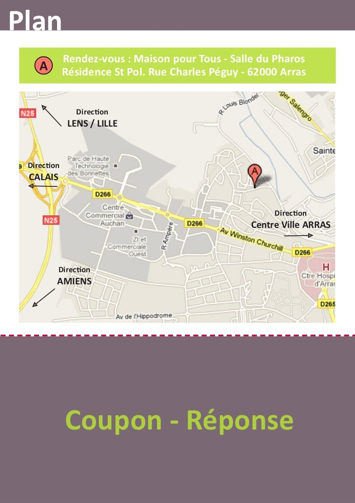 Plan             Rendez-vous : Maison pour Tous - Salle du Pharos    A        Résidence St Pol. Rue Charles Péguy - 62000 ...