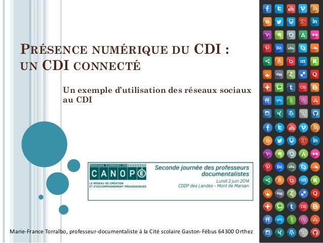 PRÉSENCE NUMÉRIQUE DU CDI : UN CDI CONNECTÉ Un exemple d'utilisation des réseaux sociaux au CDI Marie-France Torralbo, pro...