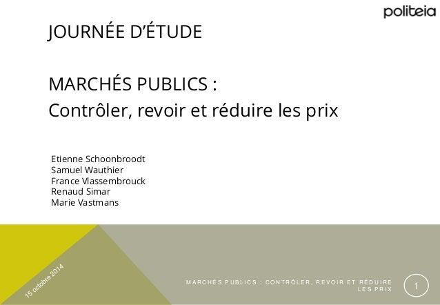 MARCHÉS PUBL ICS : CONTRÔLER , REVOI R ET R É D U IRE  LES PRIX 1  JOURNÉE D'ÉTUDE  MARCHÉS PUBLICS :  Contrôler, revoir e...