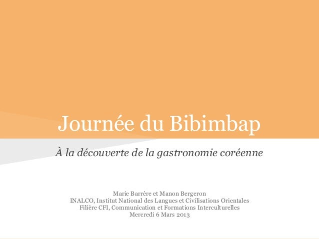Journée du BibimbapÀ la découverte de la gastronomie coréenneMarie Barrère et Manon BergeronINALCO, Institut National des ...