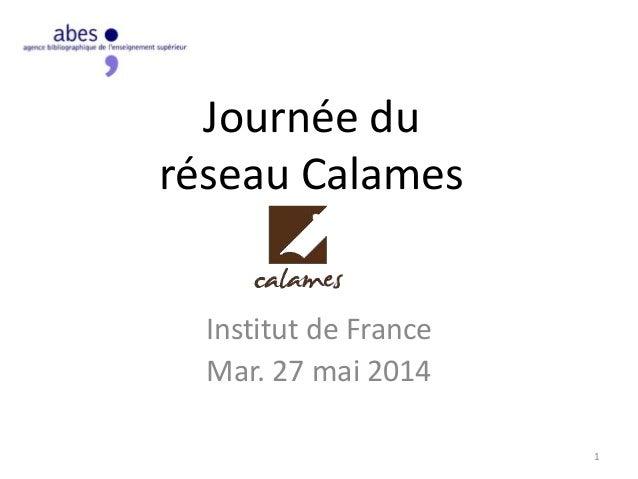 Journée du réseau Calames Institut de France Mar. 27 mai 2014 1